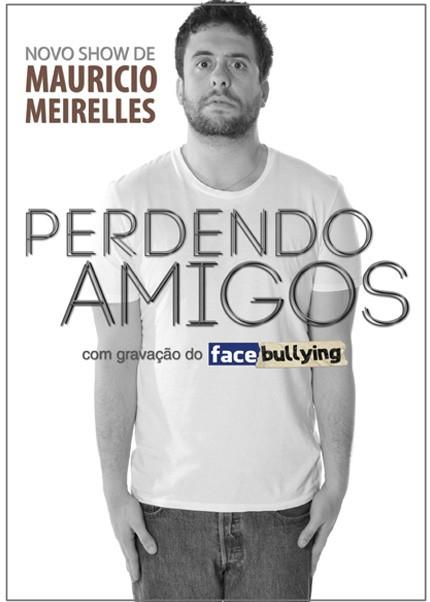 Perdendo Amigos e Facebullying com Maurício Meirelles